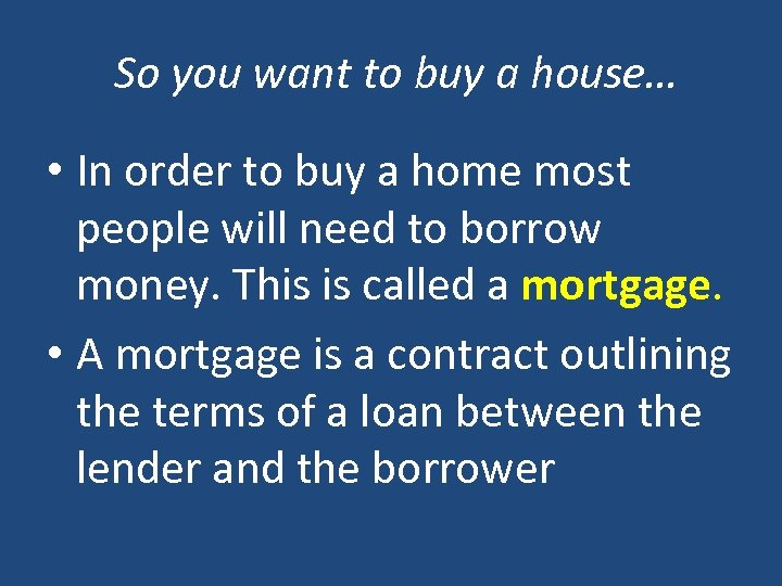 So you want to buy a house… • In order to buy a home