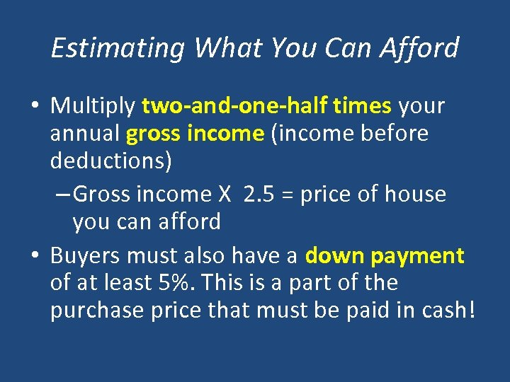 Estimating What You Can Afford • Multiply two-and-one-half times your annual gross income (income