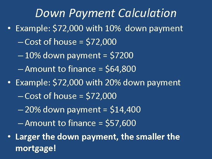 Down Payment Calculation • Example: $72, 000 with 10% down payment – Cost of