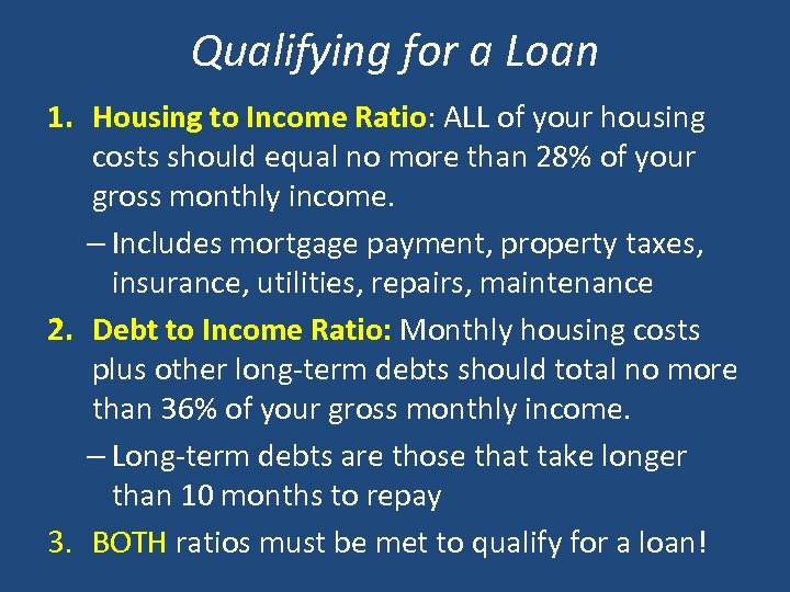 Qualifying for a Loan 1. Housing to Income Ratio: ALL of your housing Ratio