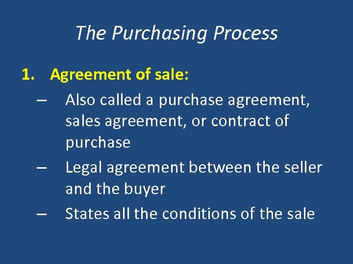 The Purchasing Process 1. Agreement of sale: – Also called a purchase agreement, sales