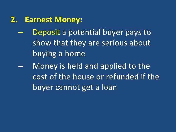 2. Earnest Money: – Deposit a potential buyer pays to show that they are