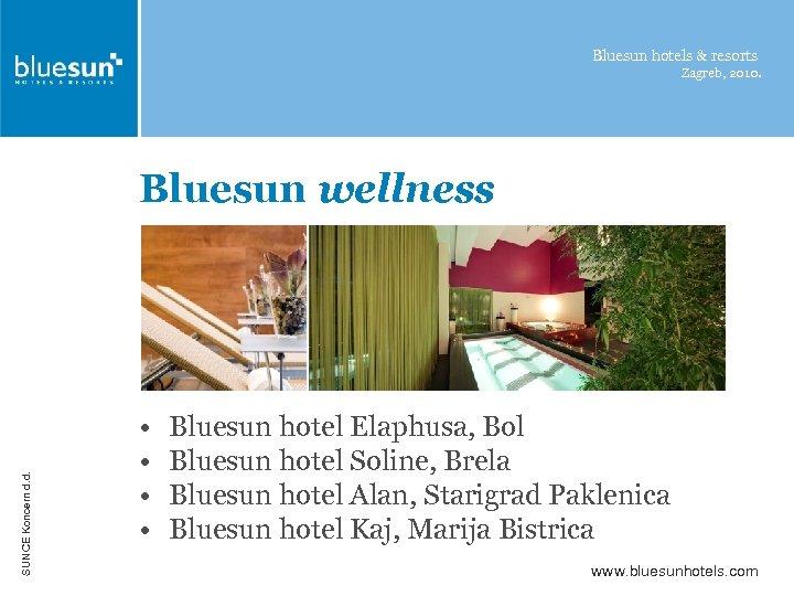 Bluesun hotels & resorts Zagreb, 2010. SUNCE Koncern d. d. Bluesun wellness • •