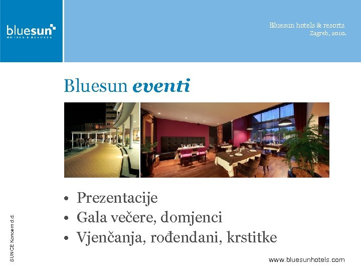 Bluesun hotels & resorts Zagreb, 2010. SUNCE Koncern d. d. Bluesun eventi • Prezentacije
