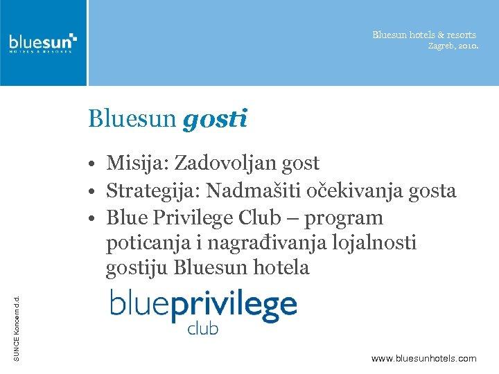 Bluesun hotels & resorts Zagreb, 2010. Bluesun gosti SUNCE Koncern d. d. • Misija: