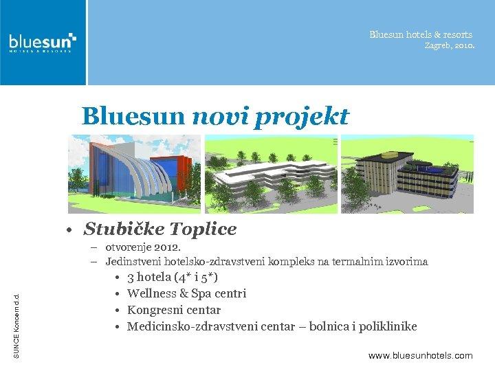 Bluesun hotels & resorts Zagreb, 2010. Bluesun novi projekt • Stubičke Toplice SUNCE Koncern