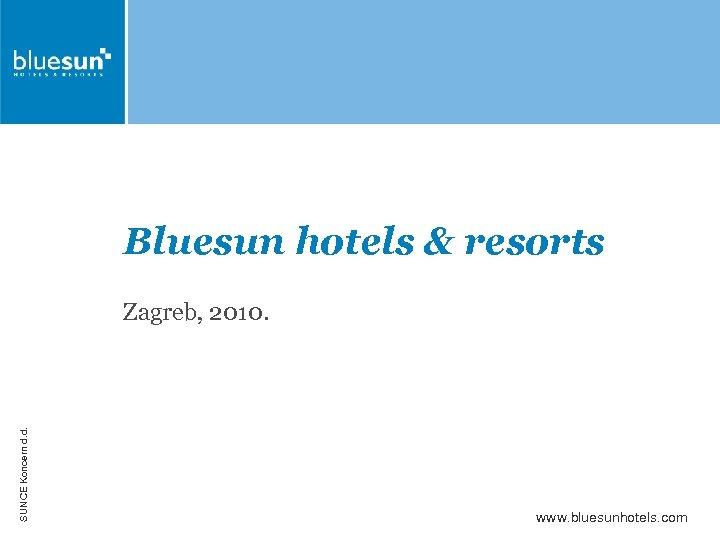 Bluesun hotels & resorts Zagreb, 2010. Bluesun hotels & resorts SUNCE Koncern d. d.