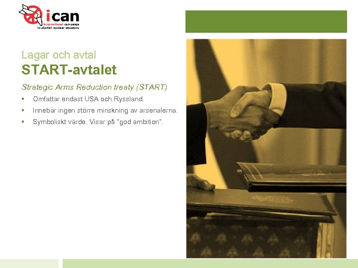 Lagar och avtal START-avtalet Strategic Arms Reduction treaty (START) § Omfattar endast USA och