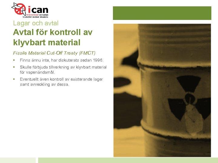 Lagar och avtal Avtal för kontroll av klyvbart material Fissile Material Cut-Off Treaty (FMCT)