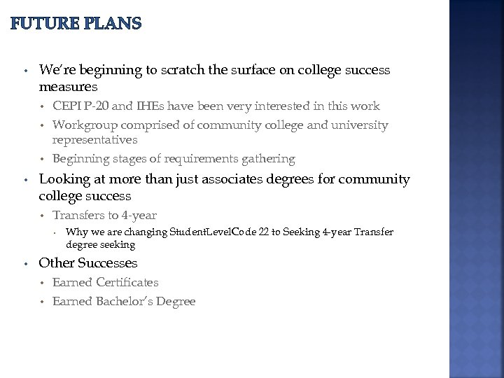 FUTURE PLANS • We're beginning to scratch the surface on college success measures CEPI