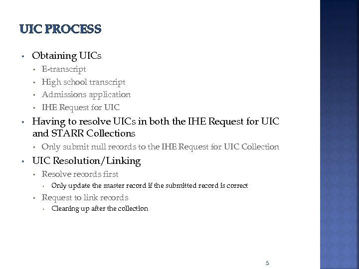 UIC PROCESS • Obtaining UICs E-transcript • High school transcript • Admissions application •
