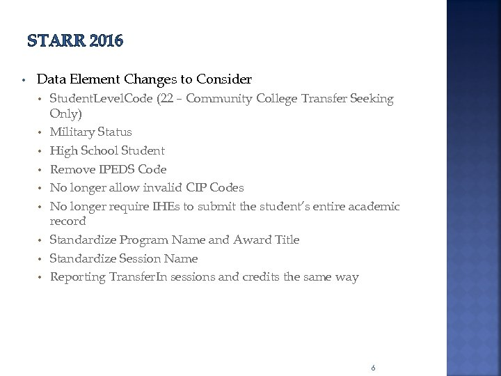 STARR 2016 • Data Element Changes to Consider • • • Student. Level. Code