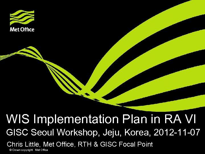 WIS Implementation Plan in RA VI GISC Seoul Workshop, Jeju, Korea, 2012 -11 -07