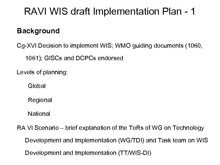 RAVI WIS draft Implementation Plan - 1 Background Cg-XVI Decision to implement WIS; WMO