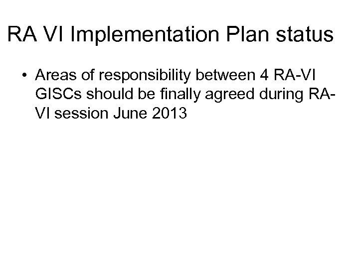 RA VI Implementation Plan status • Areas of responsibility between 4 RA-VI GISCs should