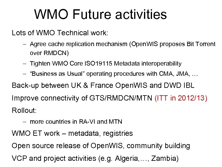 WMO Future activities Lots of WMO Technical work: – Agree cache replication mechanism (Open.