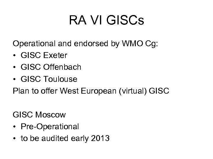 RA VI GISCs Operational and endorsed by WMO Cg: • GISC Exeter • GISC