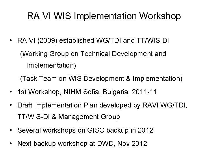 RA VI WIS Implementation Workshop • RA VI (2009) established WG/TDI and TT/WIS-DI (Working
