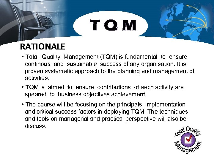 TQM RATIONALE • Total Quality Management (TQM) is fundamental to ensure continous and sustainable