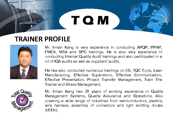 TQM TRAINER PROFILE Mr. Irman Kang is very experience in conducting APQP, PPAP, FMEA,