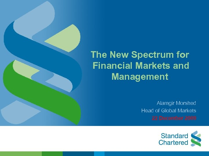 The New Spectrum for Financial Markets and Management Alamgir Morshed Head of Global Markets