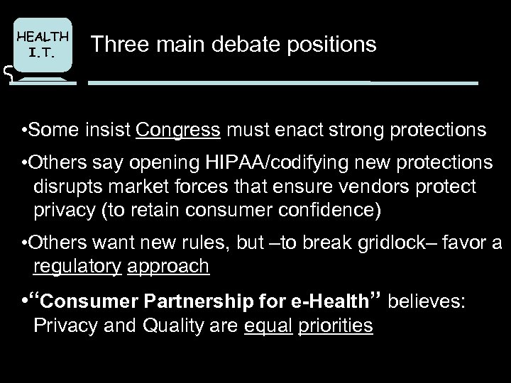 HEALTH I. T. Three main debate positions • Some insist Congress must enact strong