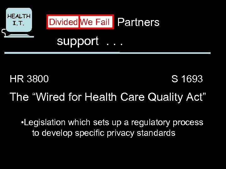 HEALTH I. T. Divided We Fail Partners support. . . HR 3800 S 1693