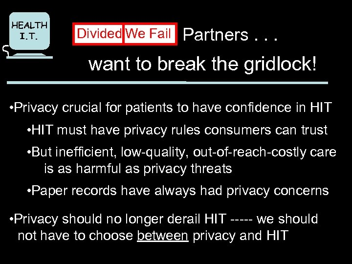 HEALTH I. T. Divided We Fail Partners. . . want to break the gridlock!