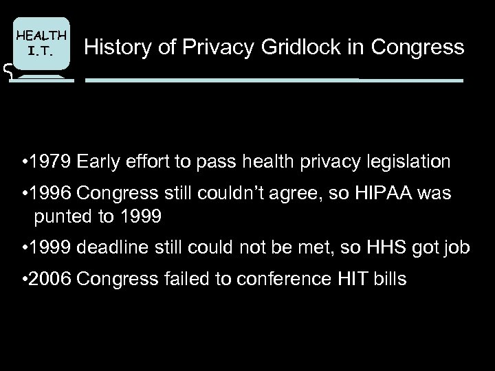 HEALTH I. T. History of Privacy Gridlock in Congress • 1979 Early effort to