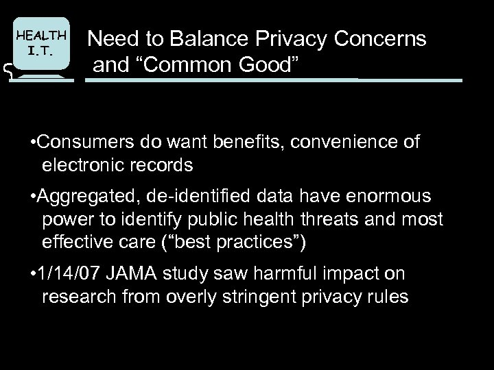 "HEALTH I. T. Need to Balance Privacy Concerns and ""Common Good"" • Consumers do"