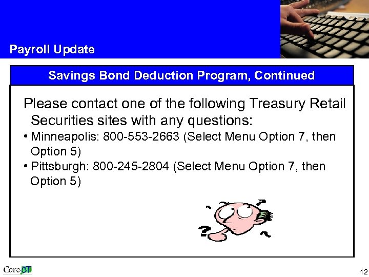 Payroll Update Savings Bond Deduction Program, Continued Please contact one of the following Treasury