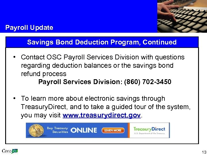 Payroll Update Savings Bond Deduction Program, Continued • Contact OSC Payroll Services Division with