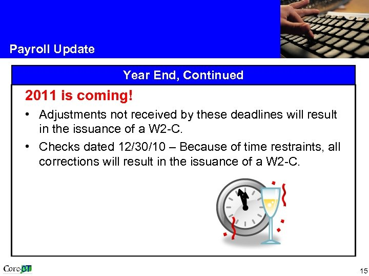 Payroll Update Year End, Continued 2011 is coming! • Adjustments not received by these