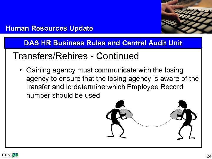 Human Resources Update DAS HR Business Rules and Central Audit Unit Transfers/Rehires - Continued