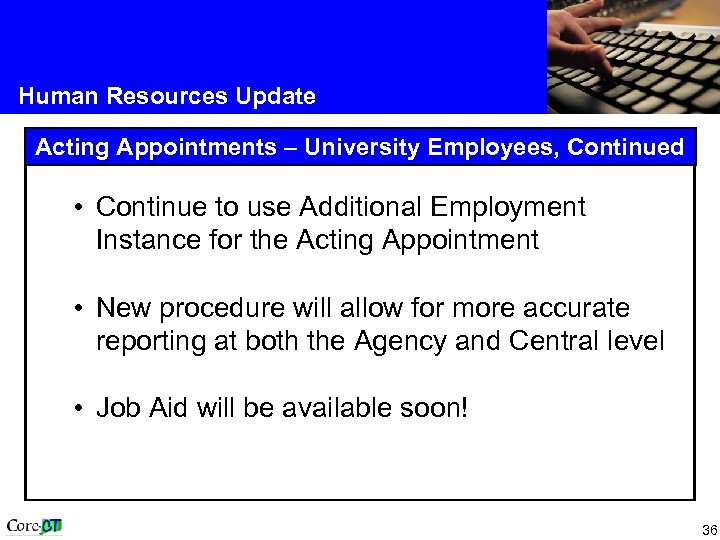 Human Resources Update Acting Appointments – University Employees, Continued • Continue to use Additional