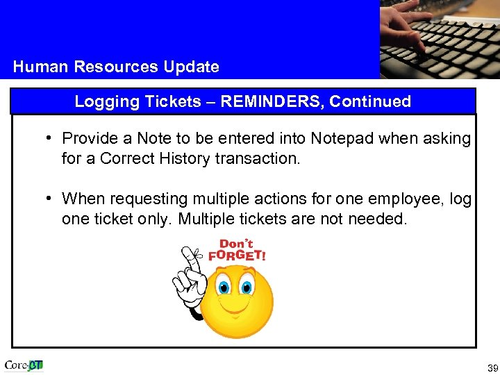 Human Resources Update Logging Tickets – REMINDERS, Continued • Provide a Note to be