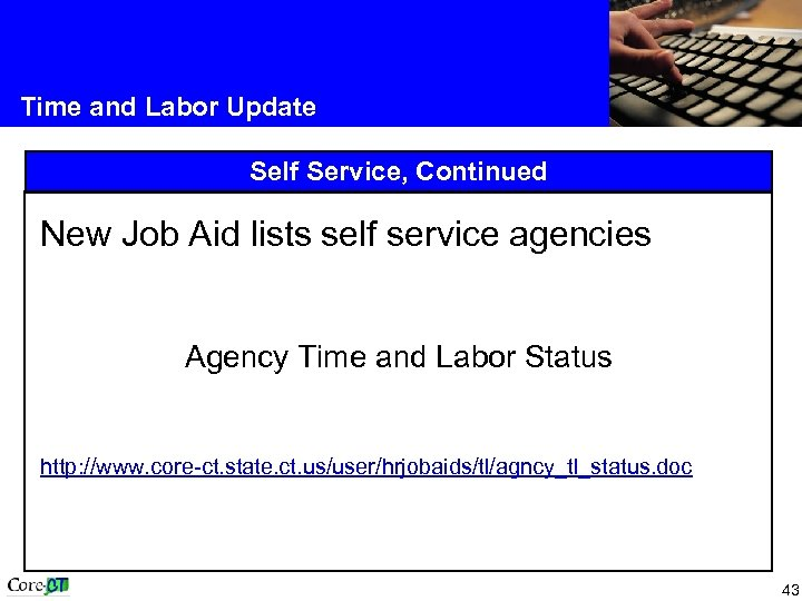 Time and Labor Update Self Service, Continued New Job Aid lists self service agencies