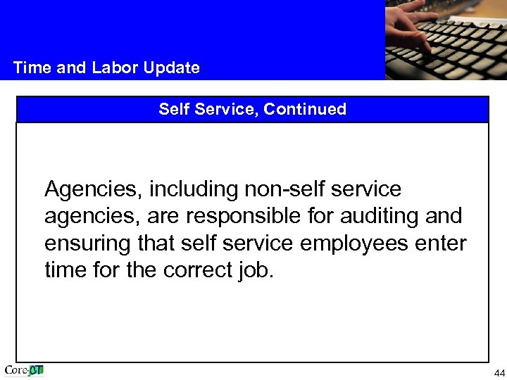 Time and Labor Update Self Service, Continued Agencies, including non-self service agencies, are responsible