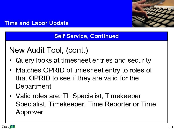 Time and Labor Update Self Service, Continued New Audit Tool, (cont. ) • Query