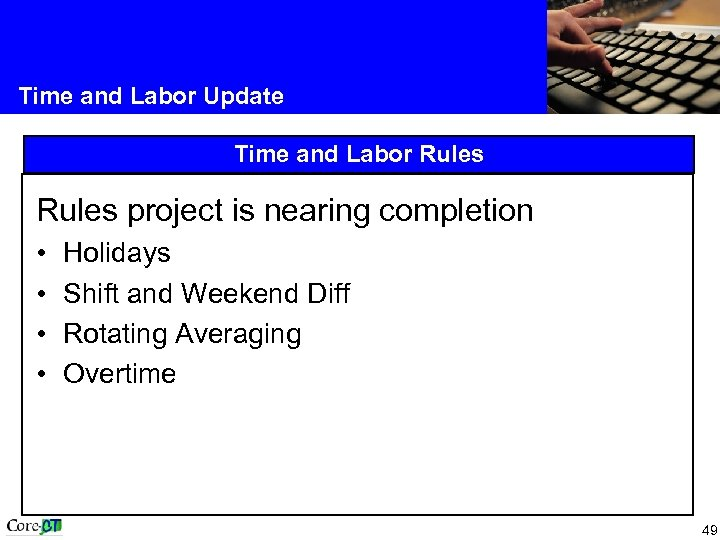 Time and Labor Update Time and Labor Rules project is nearing completion • •