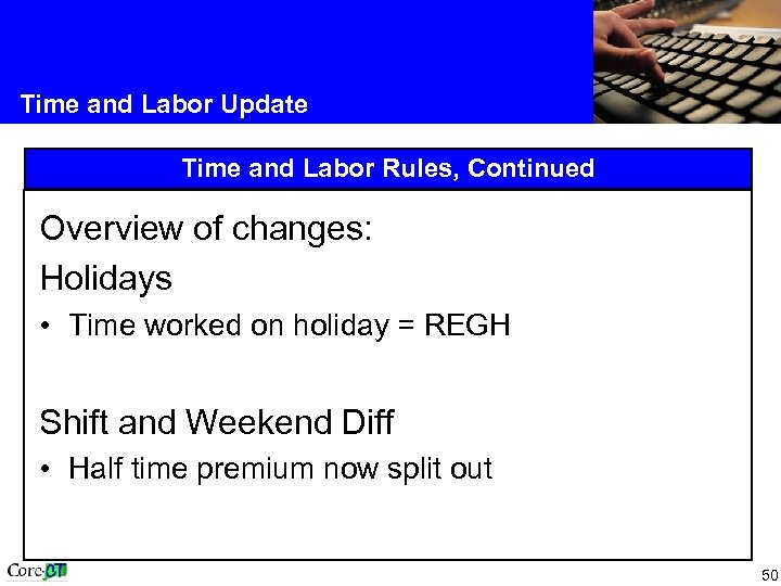 Time and Labor Update Time and Labor Rules, Continued Overview of changes: Holidays •