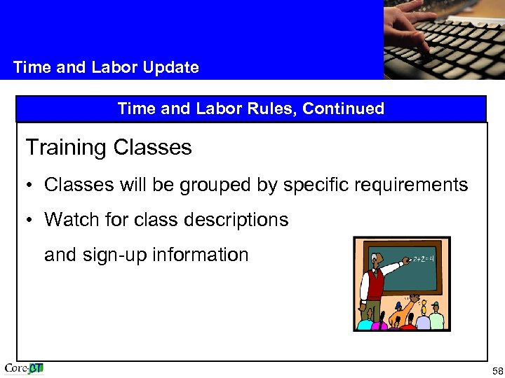 Time and Labor Update Time and Labor Rules, Continued Training Classes • Classes will
