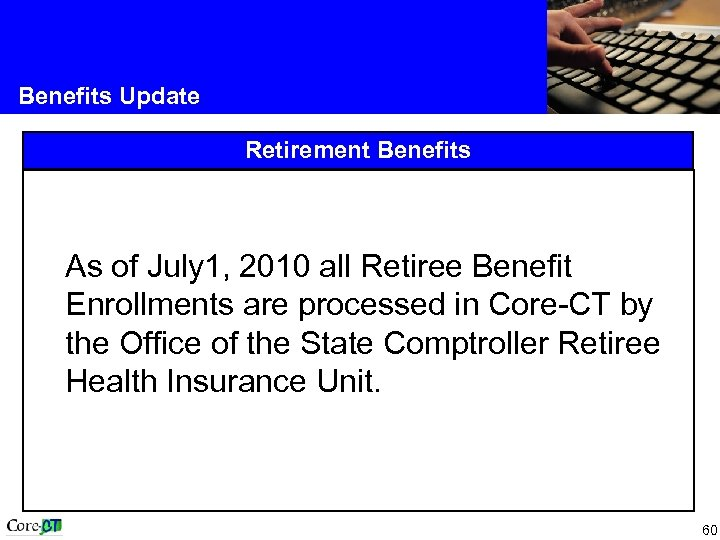 Benefits Update Retirement Benefits As of July 1, 2010 all Retiree Benefit Enrollments are
