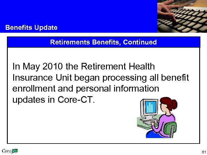Benefits Update Retirements Benefits, Continued In May 2010 the Retirement Health Insurance Unit began