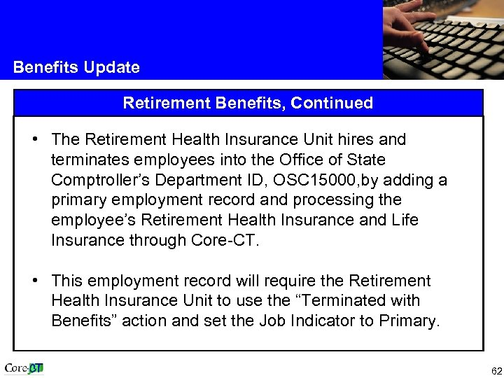 Benefits Update Retirement Benefits, Continued • The Retirement Health Insurance Unit hires and terminates