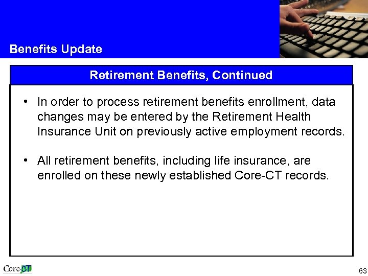 Benefits Update Retirement Benefits, Continued • In order to process retirement benefits enrollment, data