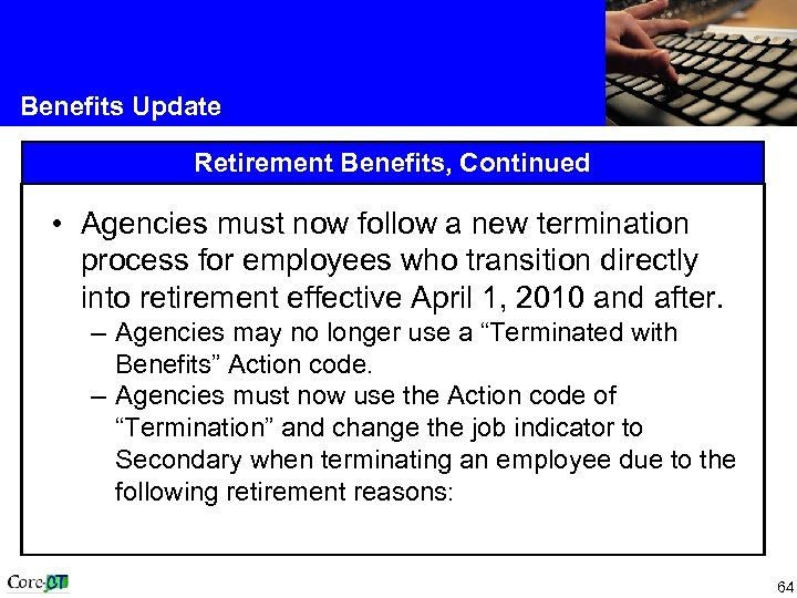 Benefits Update Retirement Benefits, Continued • Agencies must now follow a new termination process