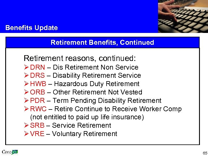Benefits Update Retirement Benefits, Continued Retirement reasons, continued: Ø DRN – Dis Retirement Non