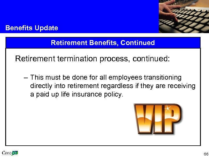 Benefits Update Retirement Benefits, Continued Retirement termination process, continued: – This must be done