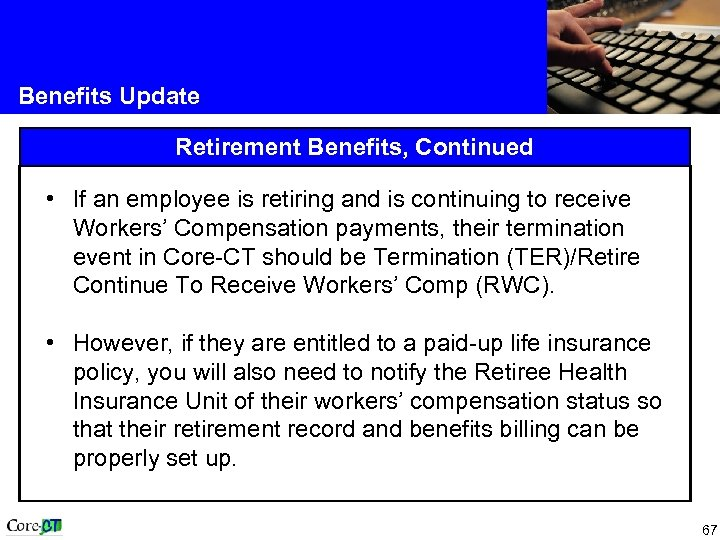 Benefits Update Retirement Benefits, Continued • If an employee is retiring and is continuing